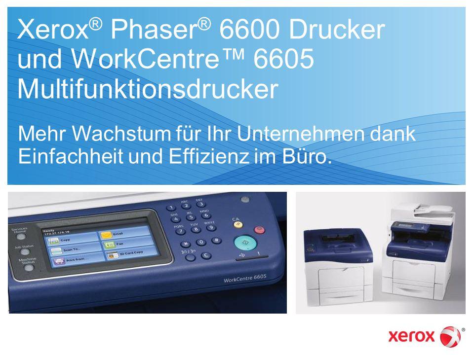 Xerox ® Phaser ® 6600 Drucker und WorkCentre 6605 Multifunktionsdrucker Mehr Wachstum für Ihr Unternehmen dank Einfachheit und Effizienz im Büro.