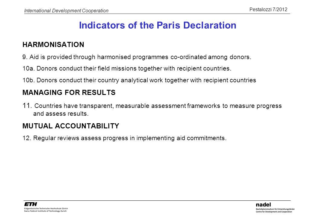 Pestalozzi 7/2012 International Development Cooperation Indicators of the Paris Declaration HARMONISATION 9. Aid is provided through harmonised progra