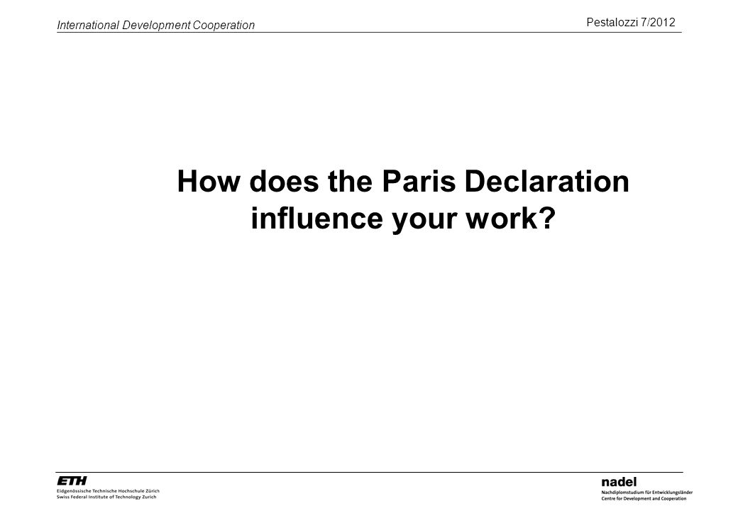 Pestalozzi 7/2012 International Development Cooperation How does the Paris Declaration influence your work?