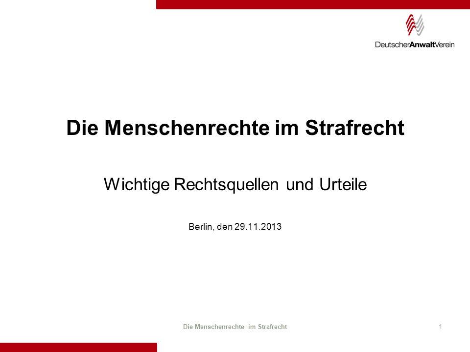 Die Menschenrechte im Strafrecht1 Wichtige Rechtsquellen und Urteile Berlin, den 29.11.2013