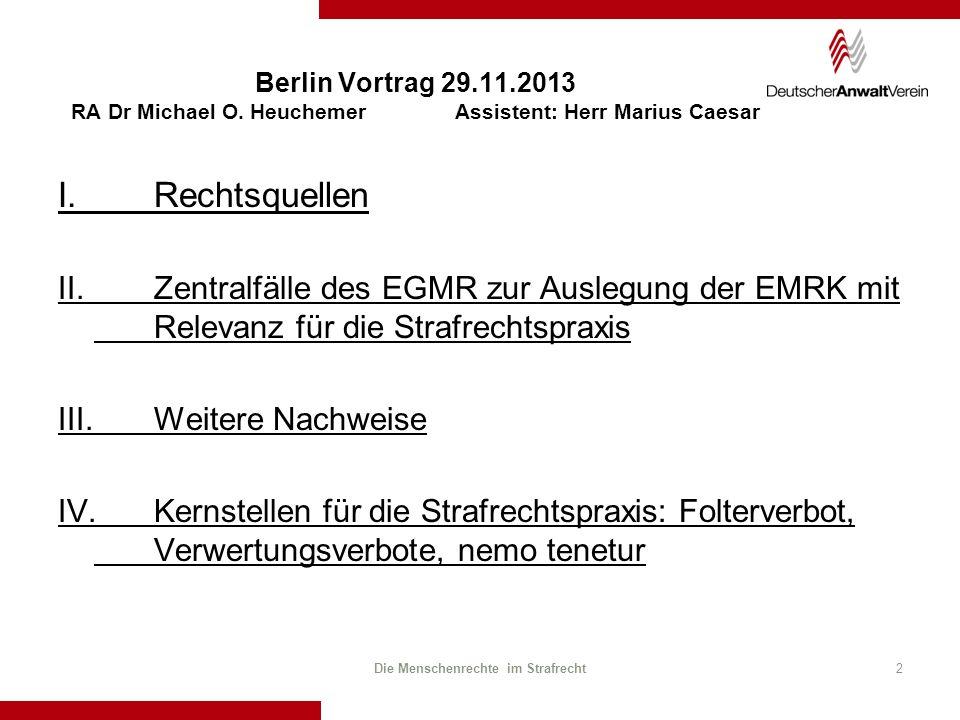 Berlin Vortrag 29.11.2013 RA Dr Michael O. Heuchemer Assistent: Herr Marius Caesar I. Rechtsquellen II.Zentralfälle des EGMR zur Auslegung der EMRK mi