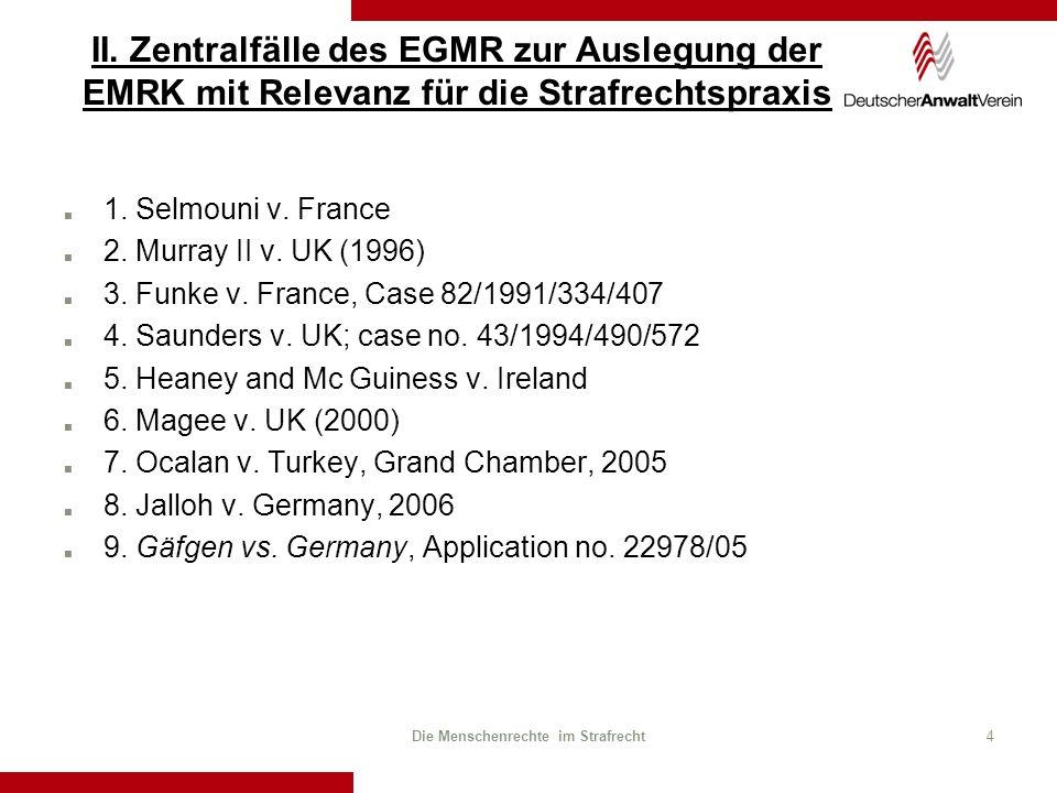 II. Zentralfälle des EGMR zur Auslegung der EMRK mit Relevanz für die Strafrechtspraxis 1. Selmouni v. France 2. Murray II v. UK (1996) 3. Funke v. Fr