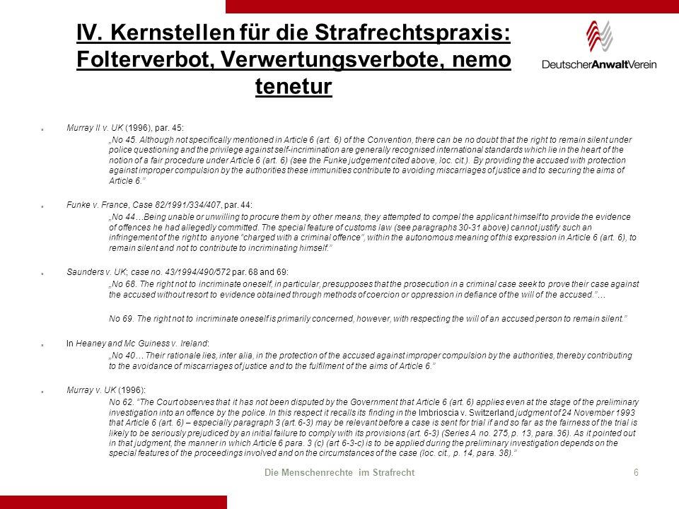 IV. Kernstellen für die Strafrechtspraxis: Folterverbot, Verwertungsverbote, nemo tenetur Murray II v. UK (1996), par. 45: No 45. Although not specifi