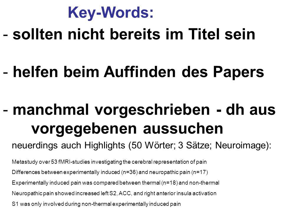 Key-Words: - sollten nicht bereits im Titel sein - helfen beim Auffinden des Papers - manchmal vorgeschrieben - dh aus vorgegebenen aussuchen neuerdin