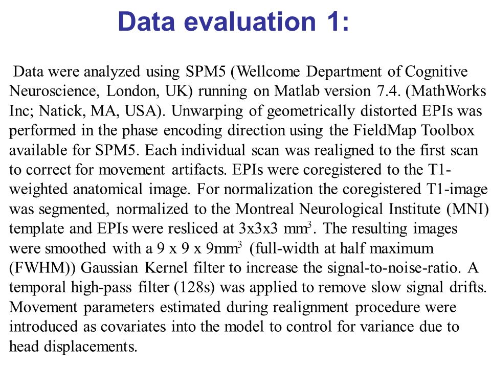 Data evaluation 1: Data were analyzed using SPM5 (Wellcome Department of Cognitive Neuroscience, London, UK) running on Matlab version 7.4. (MathWorks