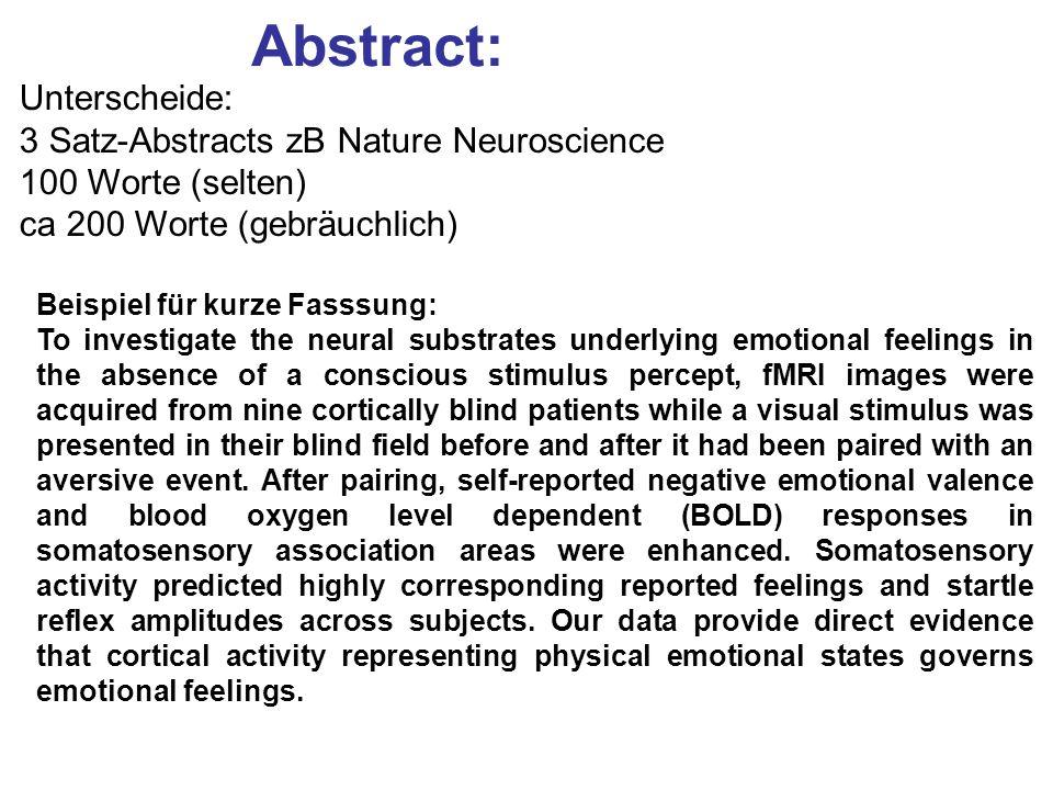Abstract: Unterscheide: 3 Satz-Abstracts zB Nature Neuroscience 100 Worte (selten) ca 200 Worte (gebräuchlich) Beispiel für kurze Fasssung: To investi
