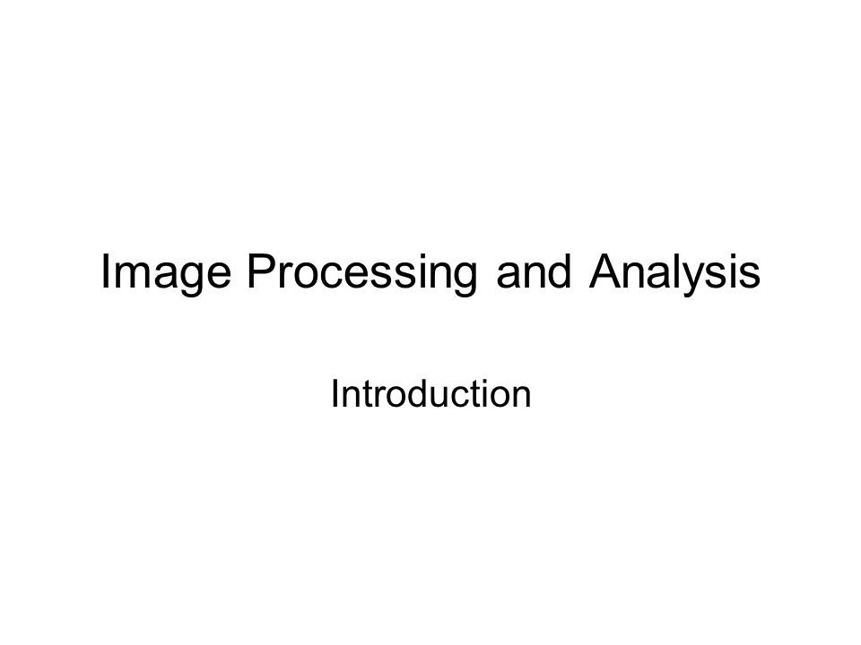 Image Processing and Analysis Introduction