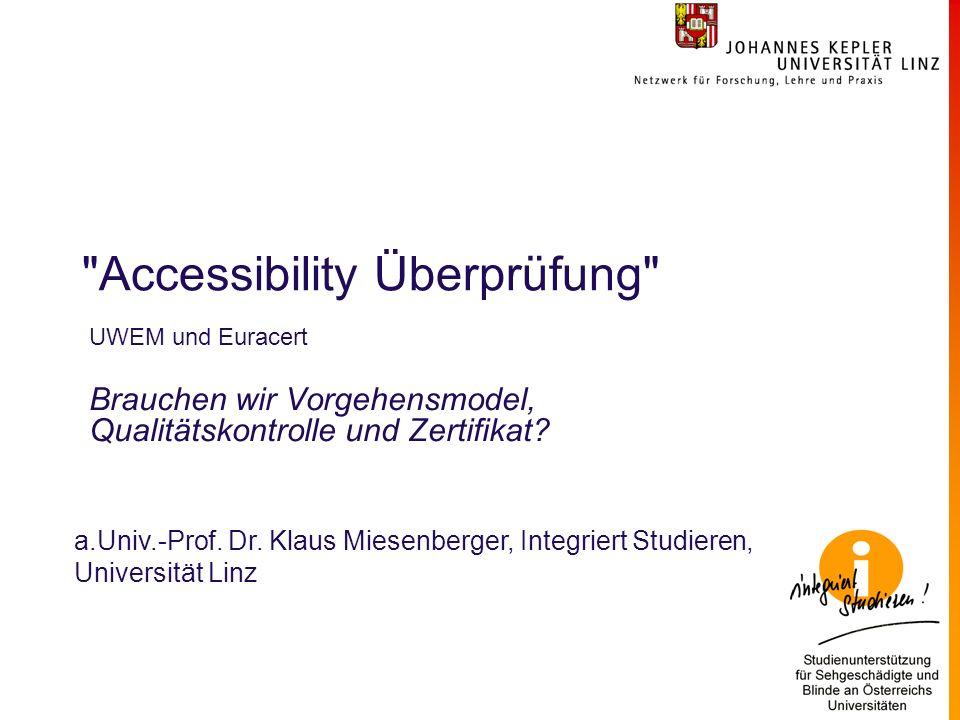 Accessibility Überprüfung UWEM und Euracert Brauchen wir Vorgehensmodel, Qualitätskontrolle und Zertifikat.