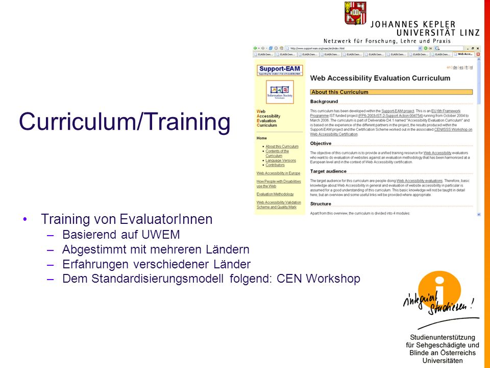 Curriculum/Training Training von EvaluatorInnen –Basierend auf UWEM –Abgestimmt mit mehreren Ländern –Erfahrungen verschiedener Länder –Dem Standardisierungsmodell folgend: CEN Workshop