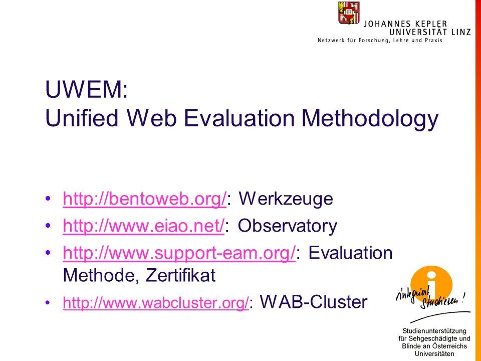 UWEM: Unified Web Evaluation Methodology http://bentoweb.org/: Werkzeugehttp://bentoweb.org/ http://www.eiao.net/: Observatoryhttp://www.eiao.net/ http://www.support-eam.org/: Evaluation Methode, Zertifikathttp://www.support-eam.org/ http://www.wabcluster.org/: WAB-Clusterhttp://www.wabcluster.org/