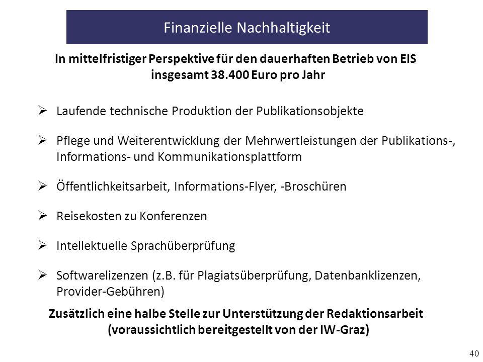 40 Finanzielle Nachhaltigkeit In mittelfristiger Perspektive für den dauerhaften Betrieb von EIS insgesamt 38.400 Euro pro Jahr Laufende technische Produktion der Publikationsobjekte Pflege und Weiterentwicklung der Mehrwertleistungen der Publikations-, Informations- und Kommunikationsplattform Öffentlichkeitsarbeit, Informations-Flyer, -Broschüren Reisekosten zu Konferenzen Intellektuelle Sprachüberprüfung Softwarelizenzen (z.B.