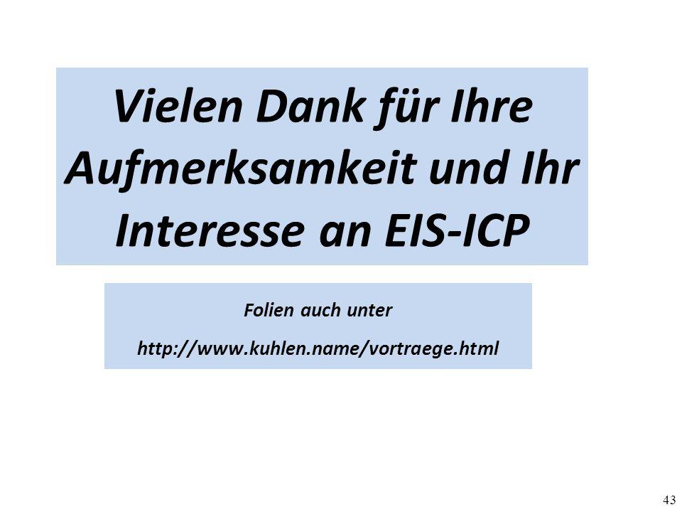 43 Vielen Dank für Ihre Aufmerksamkeit und Ihr Interesse an EIS-ICP Folien auch unter http://www.kuhlen.name/vortraege.html