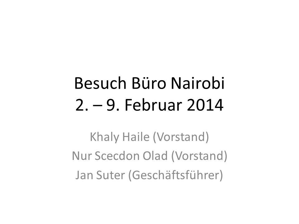 Besuch Büro Nairobi 2. – 9. Februar 2014 Khaly Haile (Vorstand) Nur Scecdon Olad (Vorstand) Jan Suter (Geschäftsführer)