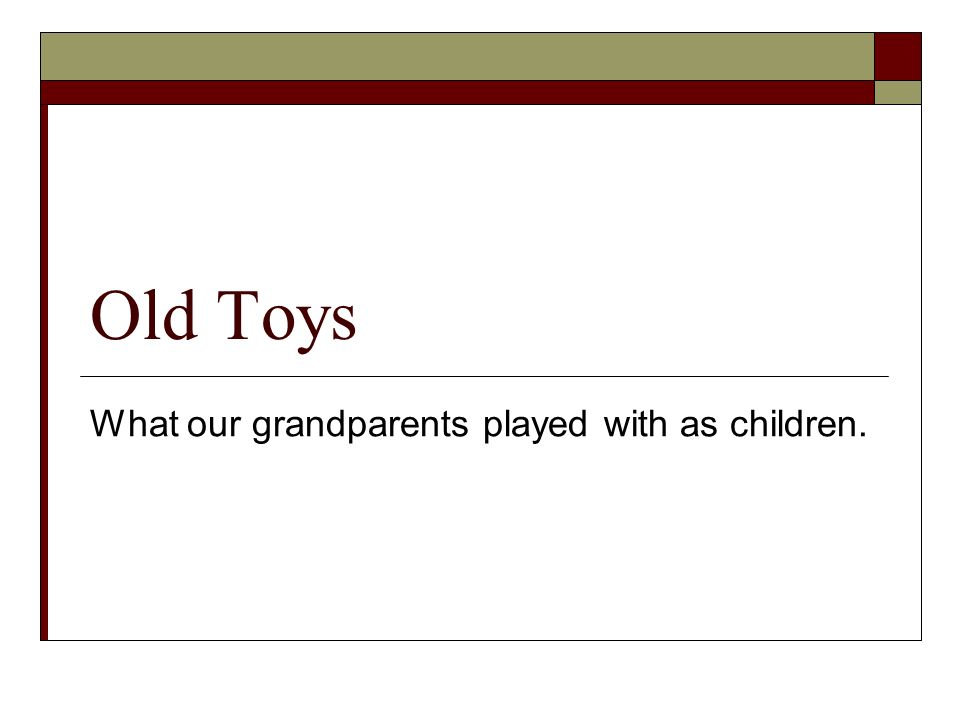 Continued… What was your favourite toy.