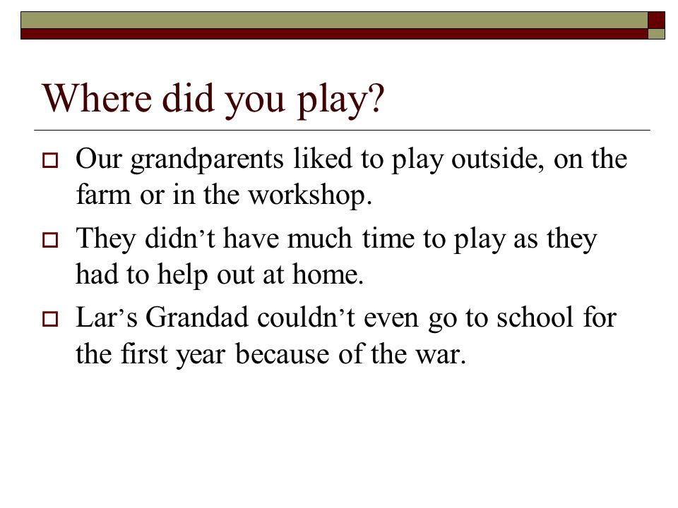 Where did you play.Our grandparents liked to play outside, on the farm or in the workshop.