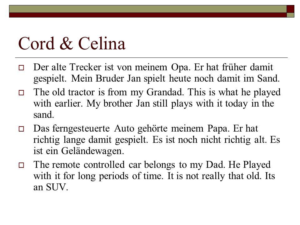 Cord & Celina Der alte Trecker ist von meinem Opa. Er hat früher damit gespielt. Mein Bruder Jan spielt heute noch damit im Sand. The old tractor is f