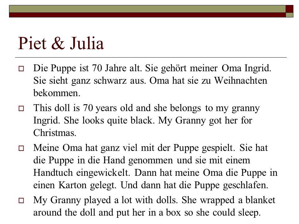 Piet & Julia Die Puppe ist 70 Jahre alt. Sie gehört meiner Oma Ingrid. Sie sieht ganz schwarz aus. Oma hat sie zu Weihnachten bekommen. This doll is 7