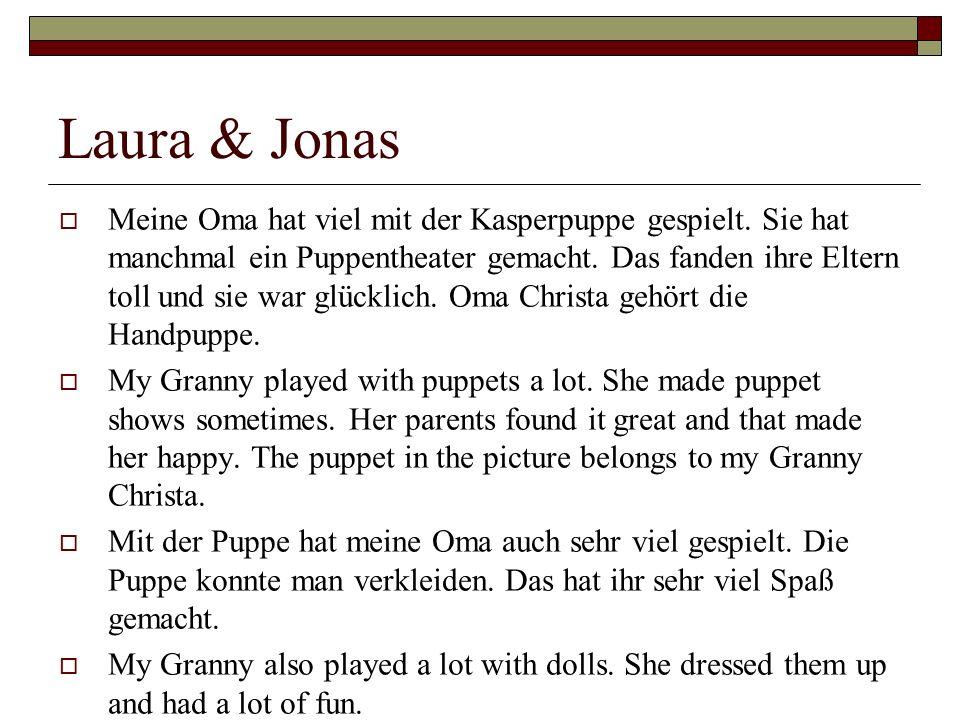 Laura & Jonas Meine Oma hat viel mit der Kasperpuppe gespielt. Sie hat manchmal ein Puppentheater gemacht. Das fanden ihre Eltern toll und sie war glü