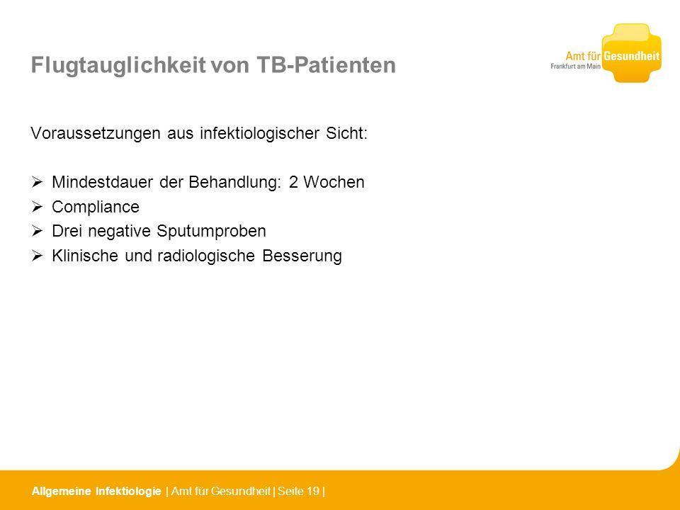 Allgemeine Infektiologie   Amt für Gesundheit   Seite 19   Flugtauglichkeit von TB-Patienten Voraussetzungen aus infektiologischer Sicht: Mindestdauer