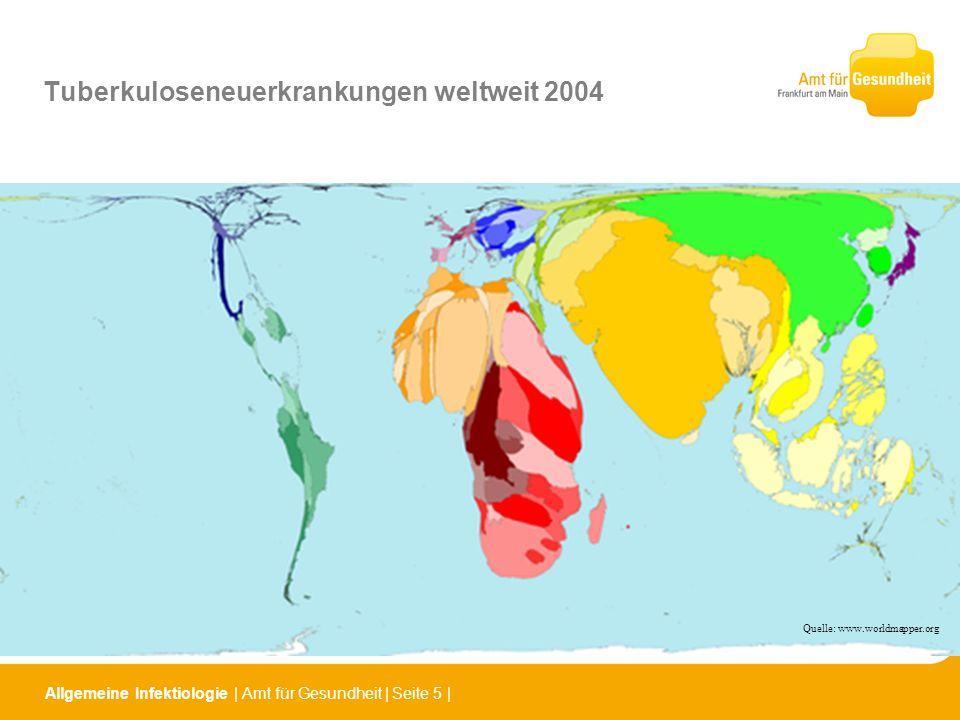 Allgemeine Infektiologie   Amt für Gesundheit   Seite 5   Tuberkuloseneuerkrankungen weltweit 2004 Quelle: www.worldmapper.org