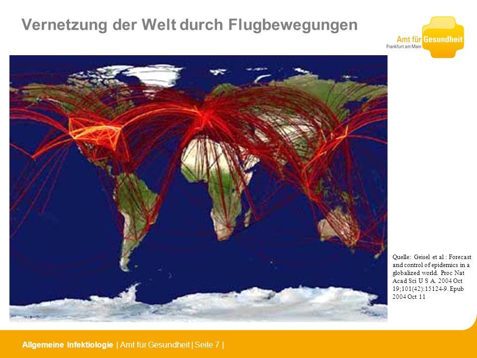 Allgemeine Infektiologie   Amt für Gesundheit   Seite 7   Vernetzung der Welt durch Flugbewegungen Quelle: Geisel et al : Forecast and control of epid
