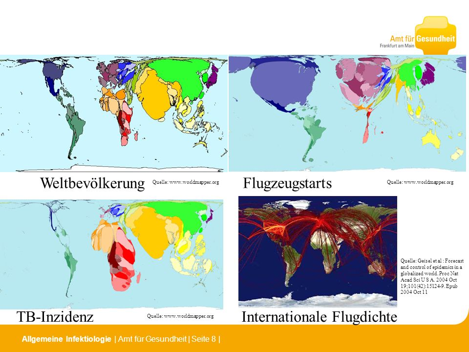 Allgemeine Infektiologie   Amt für Gesundheit   Seite 8   Weltbevölkerung TB-Inzidenz Flugzeugstarts Internationale Flugdichte Quelle: www.worldmapper