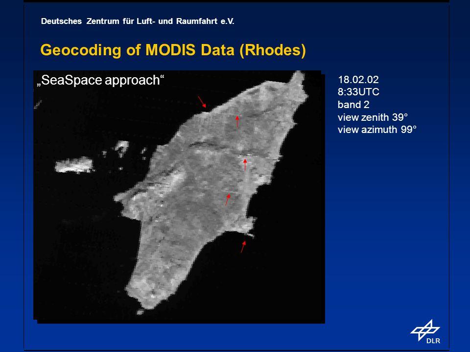 Deutsches Zentrum für Luft- und Raumfahrt e.V. Geocoding of MODIS Data (Rhodes) 18.02.02 8:33UTC band 2 view zenith 39° view azimuth 99° SeaSpace appr