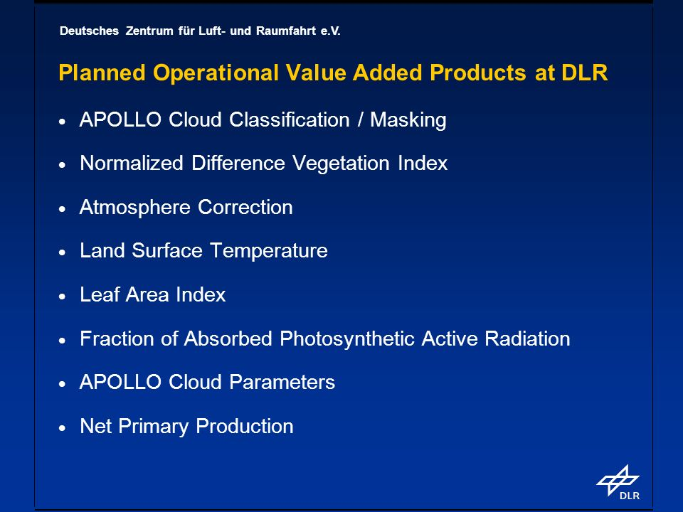 Deutsches Zentrum für Luft- und Raumfahrt e.V. Planned Operational Value Added Products at DLR APOLLO Cloud Classification / Masking Normalized Differ