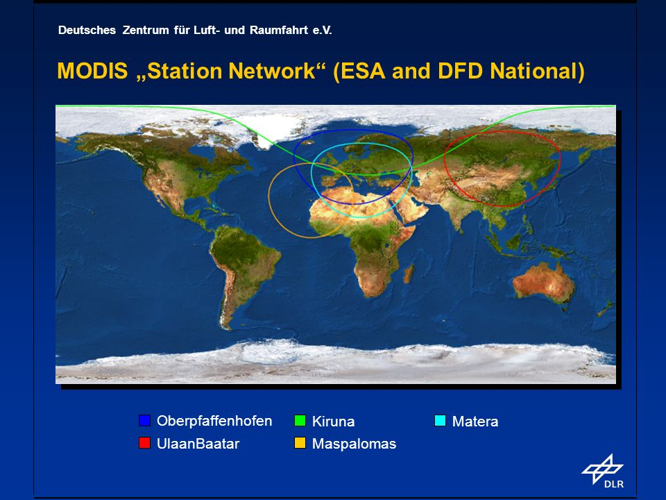 Deutsches Zentrum für Luft- und Raumfahrt e.V. MODIS Station Network (ESA and DFD National) Oberpfaffenhofen UlaanBaatar Kiruna Maspalomas Matera