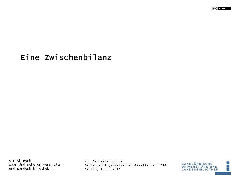 78. Jahrestagung der Deutschen Physikalischen Gesellschaft DPG Berlin, 18.03.2014 Ulrich Herb Saarländische Universitäts- und Landesbibliothek Eine Zw