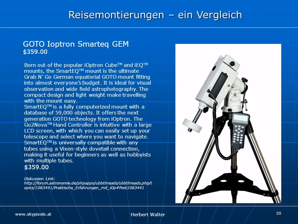 Herbert Walter Reisemontierungen – ein Vergleich www.skypixels.at 20 GOTO Ioptron Smarteq GEM $359.00 Born out of the popular iOptron Cube TM and iEQ