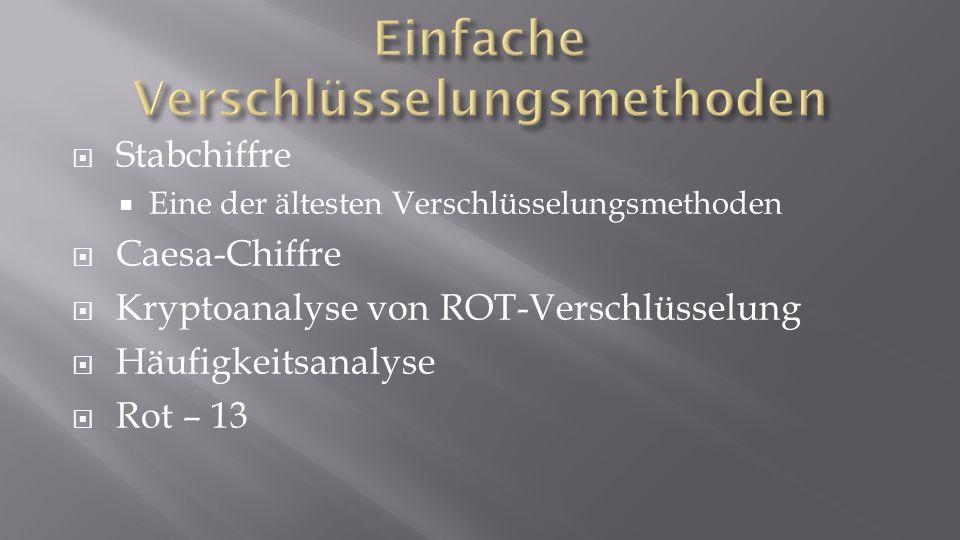 Stabchiffre Eine der ältesten Verschlüsselungsmethoden Caesa-Chiffre Kryptoanalyse von ROT-Verschlüsselung Häufigkeitsanalyse Rot – 13