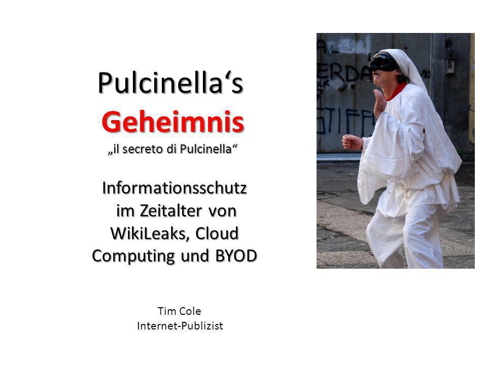 Informationsschutz im Zeitalter von WikiLeaks, Cloud Computing und BYOD PulcinellasGeheimnis il secreto di Pulcinella Tim Cole Internet-Publizist