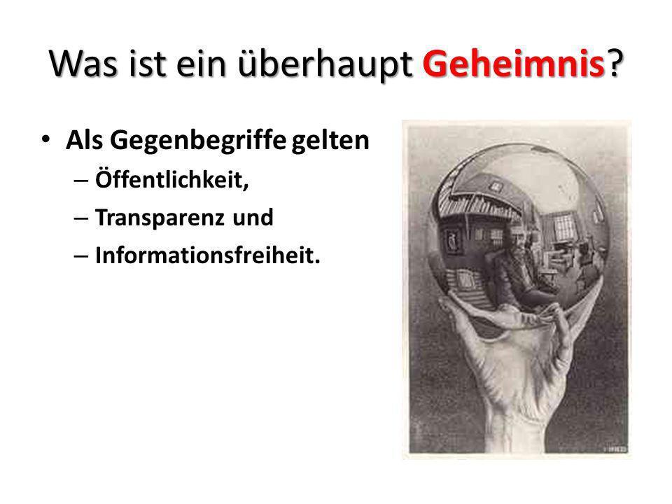 Was ist ein überhaupt Geheimnis? Als Gegenbegriffe gelten – Öffentlichkeit, – Transparenz und – Informationsfreiheit.