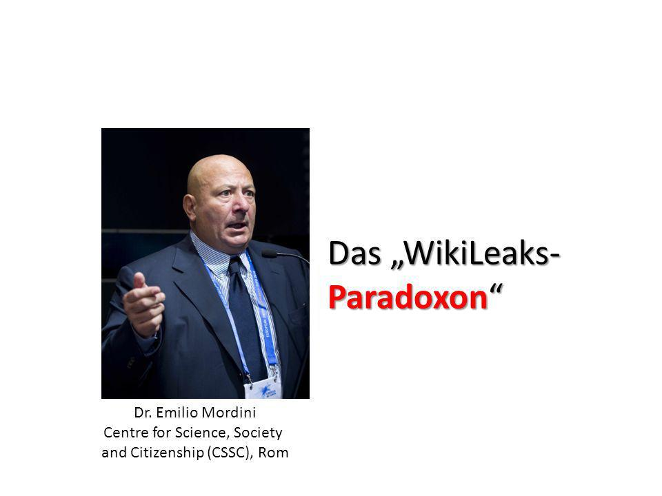 Dr. Emilio Mordini Centre for Science, Society and Citizenship (CSSC), Rom Das WikiLeaks- Paradoxon