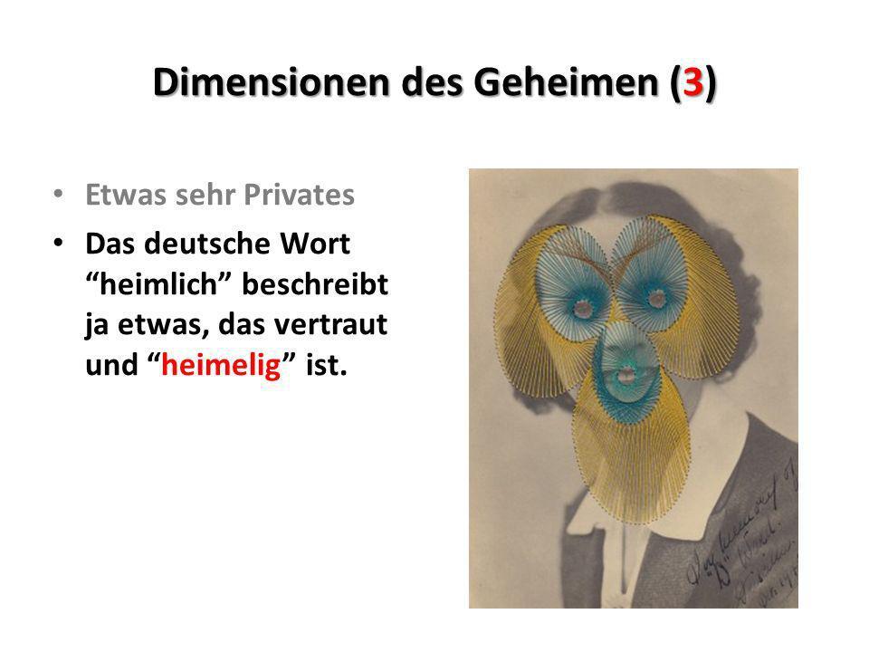 Dimensionen des Geheimen (3) Etwas sehr Privates Das deutsche Wort heimlich beschreibt ja etwas, das vertraut und heimelig ist.