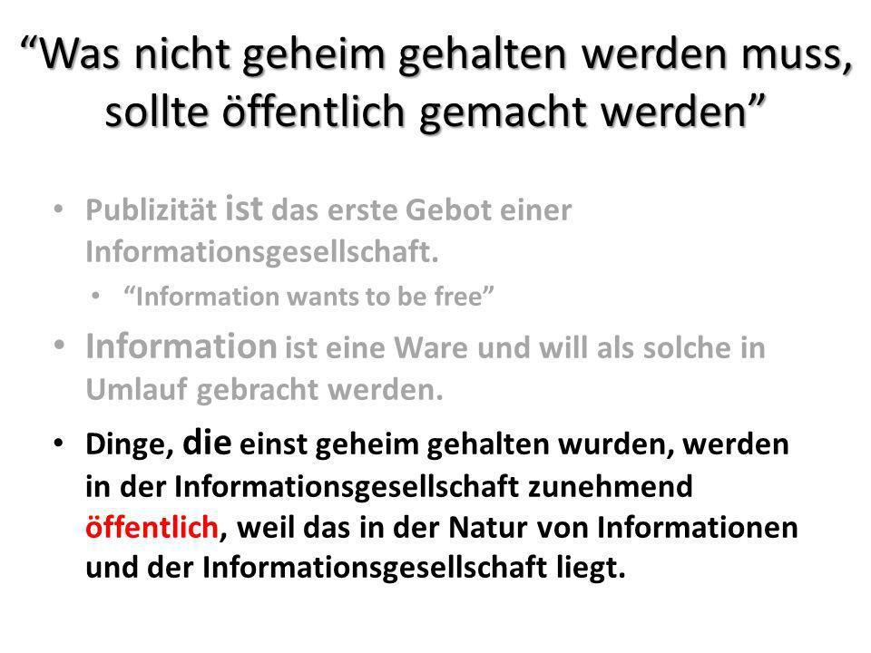 Was nicht geheim gehalten werden muss, sollte öffentlich gemacht werden Publizität ist das erste Gebot einer Informationsgesellschaft. Information wan