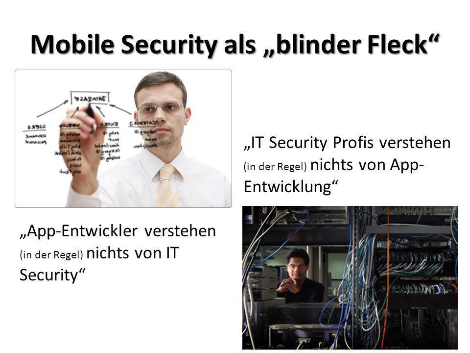 App-Entwickler verstehen (in der Regel) nichts von IT Security IT Security Profis verstehen (in der Regel) nichts von App- Entwicklung Mobile Security
