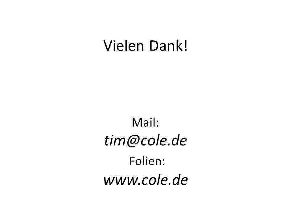 Vielen Dank! Mail: tim@cole.de Folien: www.cole.de