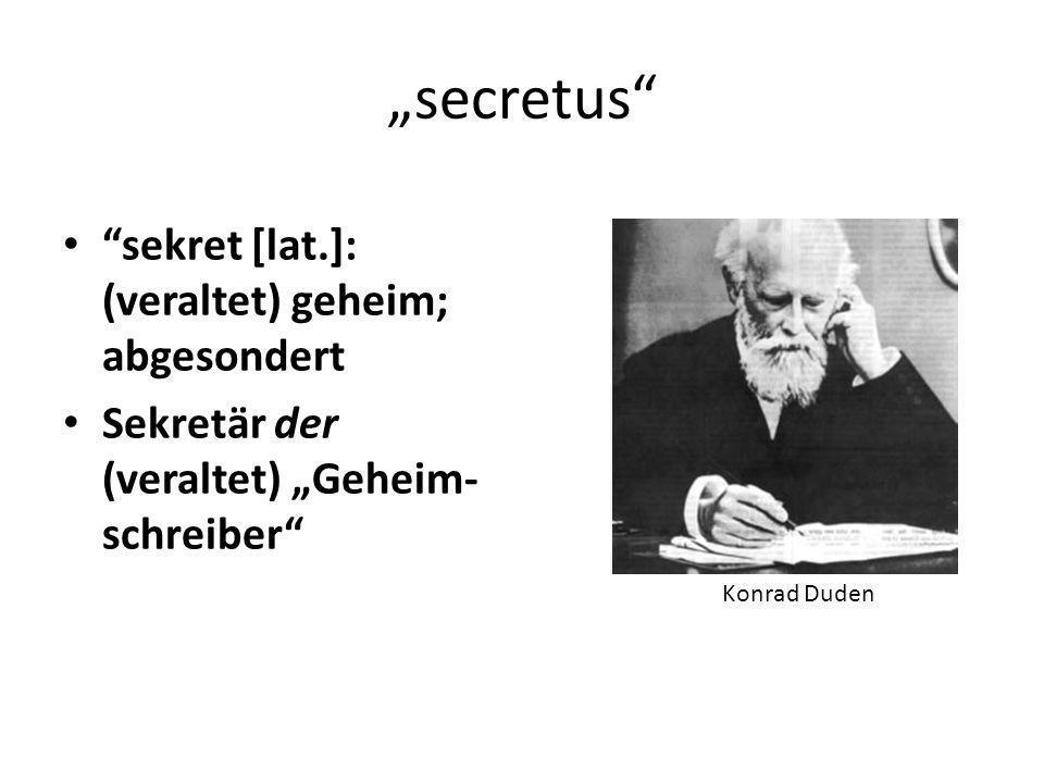 secretus sekret [lat.]: (veraltet) geheim; abgesondert Sekretär der (veraltet) Geheim- schreiber Konrad Duden