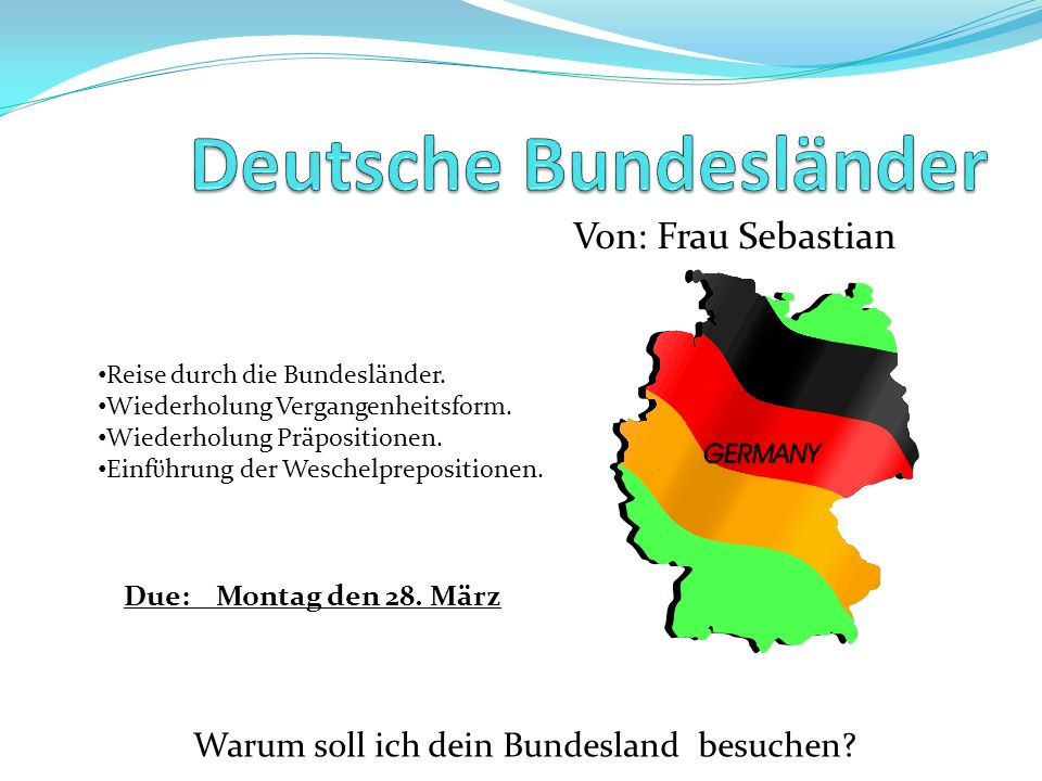 Von: Frau Sebastian Warum soll ich dein Bundesland besuchen? Reise durch die Bundesländer. Wiederholung Vergangenheitsform. Wiederholung Präpositionen