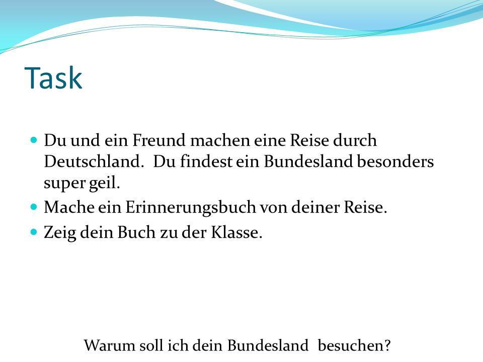 Task Du und ein Freund machen eine Reise durch Deutschland. Du findest ein Bundesland besonders super geil. Mache ein Erinnerungsbuch von deiner Reise