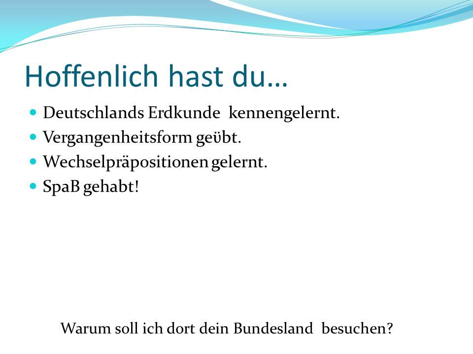 Hoffenlich hast du… Deutschlands Erdkunde kennengelernt.