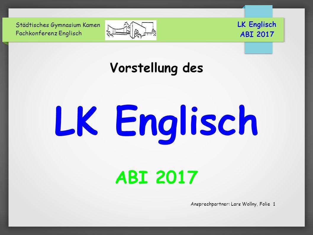 Städtisches Gymnasium Kamen Fachkonferenz Englisch Vorstellung des LK Englisch ABI 2017 LK Englisch ABI 2017 Ansprechpartner: Lars Wollny, Folie 1