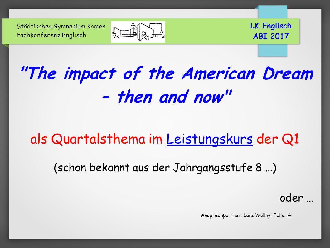 Städtisches Gymnasium Kamen Fachkonferenz Englisch The impact of the American Dream – then and now als Quartalsthema im Leistungskurs der Q1 (schon bekannt aus der Jahrgangsstufe 8 …) oder...