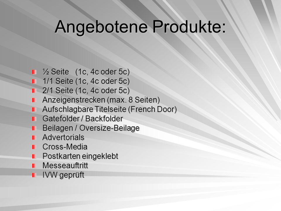 Angebotene Produkte: ½ Seite (1c, 4c oder 5c) 1/1 Seite (1c, 4c oder 5c) 2/1 Seite (1c, 4c oder 5c) Anzeigenstrecken (max.