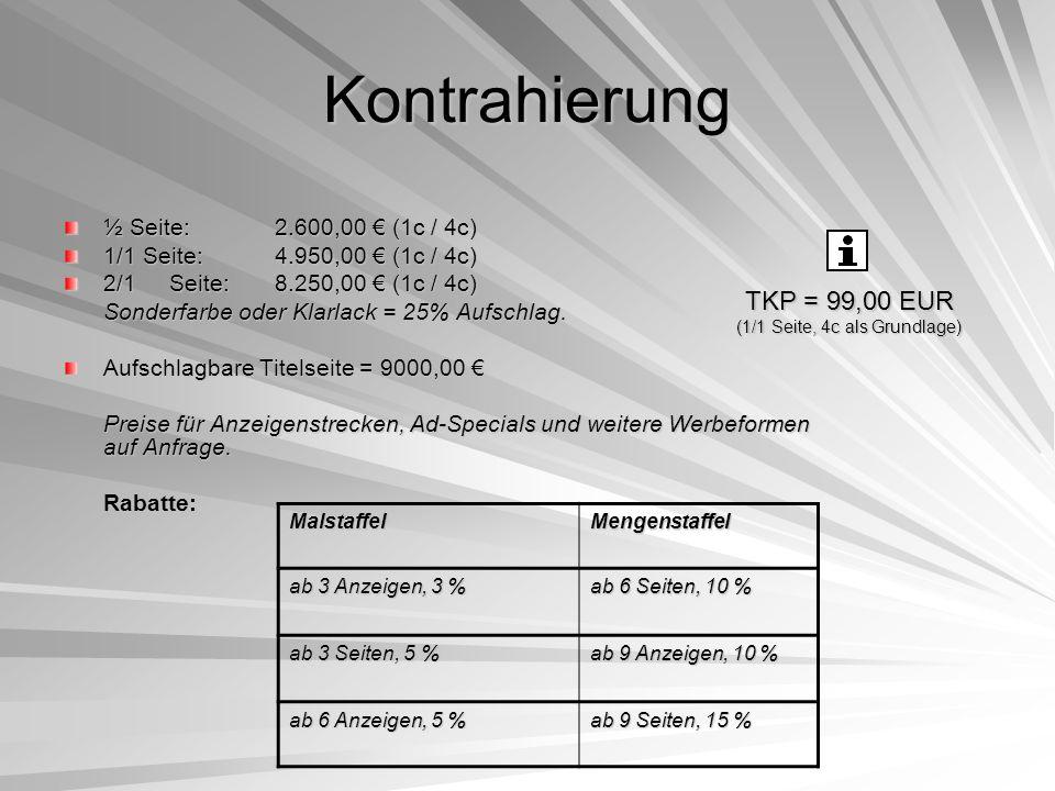 Kontrahierung ½ Seite:2.600,00 (1c / 4c) 1/1 Seite:4.950,00 (1c / 4c) 2/1Seite:8.250,00 (1c / 4c) Sonderfarbe oder Klarlack = 25% Aufschlag.