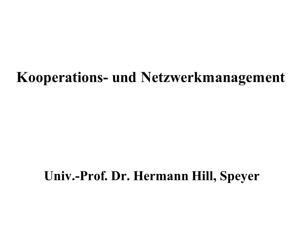 Kooperations- und Netzwerkmanagement Univ.-Prof. Dr. Hermann Hill, Speyer