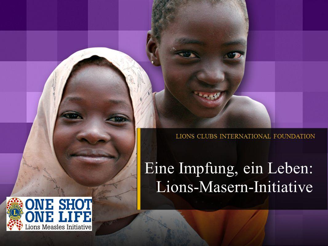 LIONS CLUBS INTERNATIONAL FOUNDATION Eine Impfung, ein Leben: Lions-Masern-Initiative