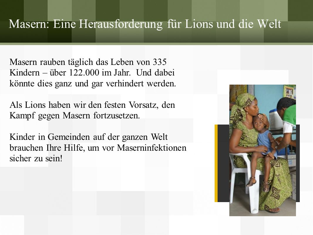 Masern: Eine Herausforderung für Lions und die Welt Masern rauben täglich das Leben von 335 Kindern – über 122.000 im Jahr. Und dabei könnte dies ganz